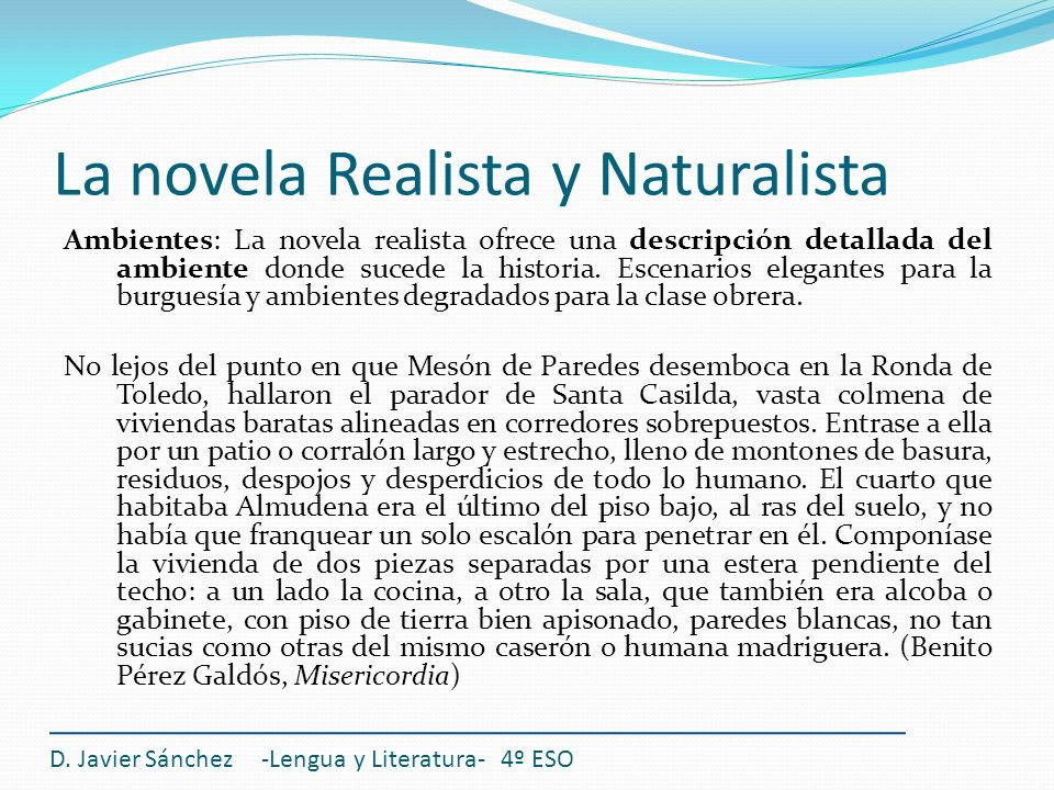 La novela Realista y Naturalista Ambientes: La novela realista ofrece una descripción detallada del ambiente donde sucede la historia. Escenarios eleg
