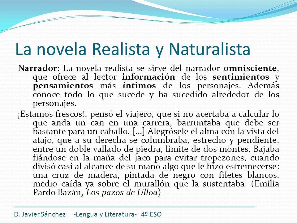La novela Realista y Naturalista Narrador: La novela realista se sirve del narrador omnisciente, que ofrece al lector información de los sentimientos