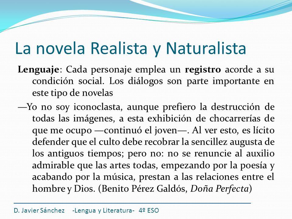 La novela Realista y Naturalista Lenguaje: Cada personaje emplea un registro acorde a su condición social. Los diálogos son parte importante en este t