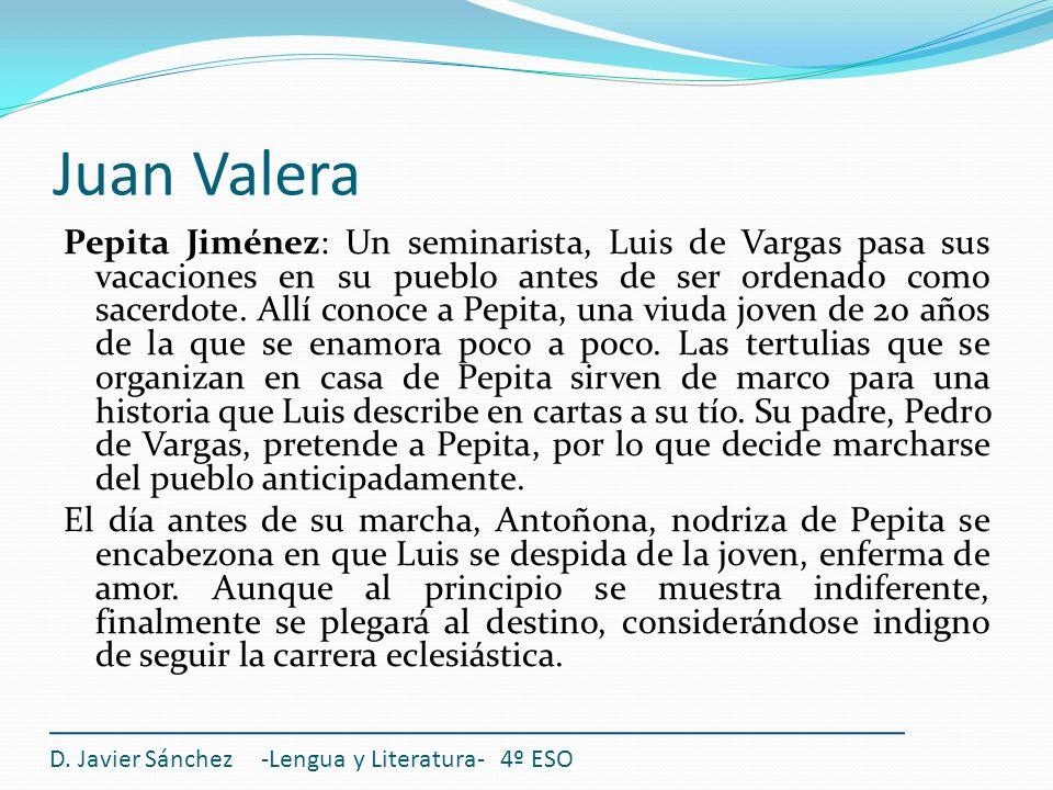 Juan Valera Pepita Jiménez: Un seminarista, Luis de Vargas pasa sus vacaciones en su pueblo antes de ser ordenado como sacerdote. Allí conoce a Pepita