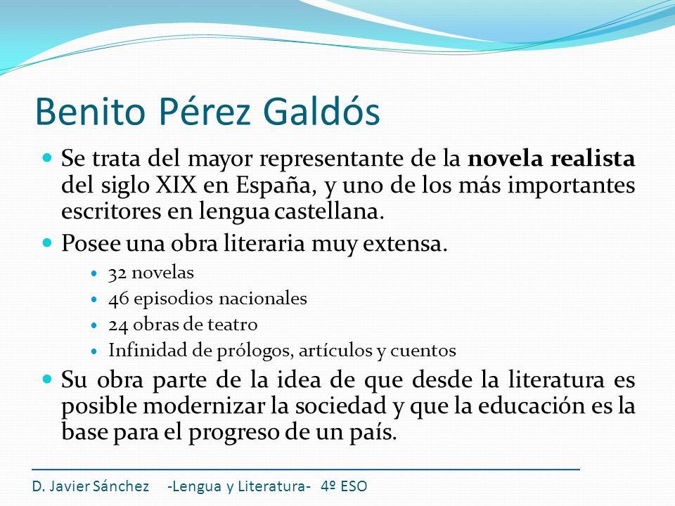 Benito Pérez Galdós Se trata del mayor representante de la novela realista del siglo XIX en España, y uno de los más importantes escritores en lengua