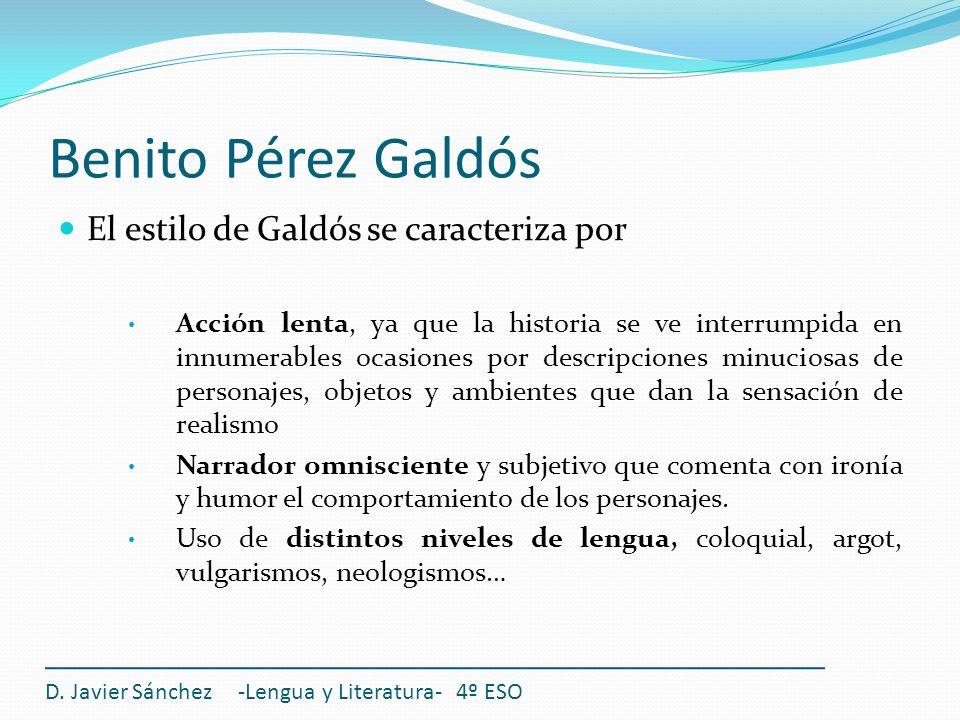 Benito Pérez Galdós El estilo de Galdós se caracteriza por Acción lenta, ya que la historia se ve interrumpida en innumerables ocasiones por descripci