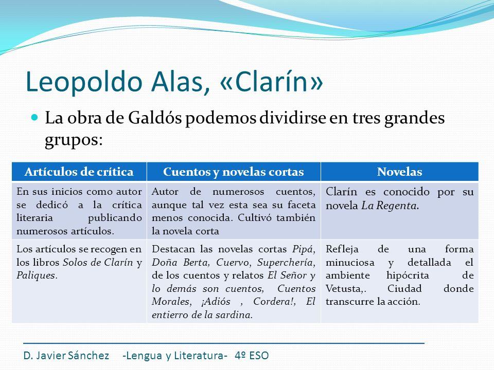 Leopoldo Alas, «Clarín» La obra de Galdós podemos dividirse en tres grandes grupos: D. Javier Sánchez -Lengua y Literatura- 4º ESO Artículos de crític
