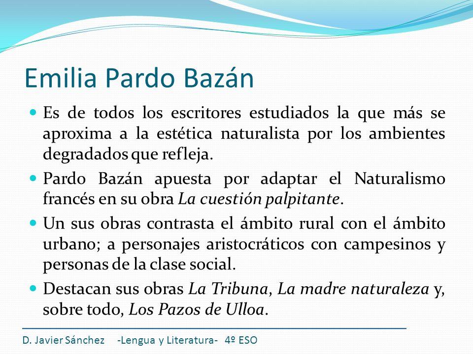 Emilia Pardo Bazán Es de todos los escritores estudiados la que más se aproxima a la estética naturalista por los ambientes degradados que refleja. Pa