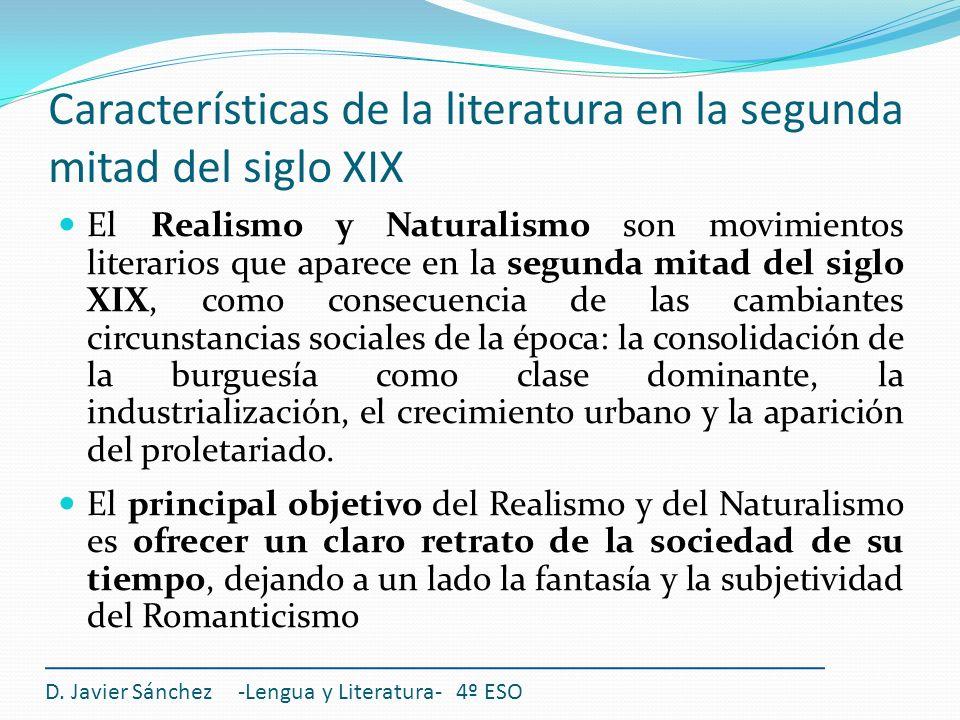 Características de la literatura en la segunda mitad del siglo XIX El Realismo y Naturalismo son movimientos literarios que aparece en la segunda mita