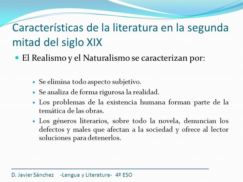 Características de la literatura en la segunda mitad del siglo XIX El Realismo y el Naturalismo se caracterizan por: Se elimina todo aspecto subjetivo