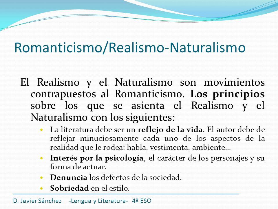 Romanticismo/Realismo-Naturalismo El Realismo y el Naturalismo son movimientos contrapuestos al Romanticismo. Los principios sobre los que se asienta