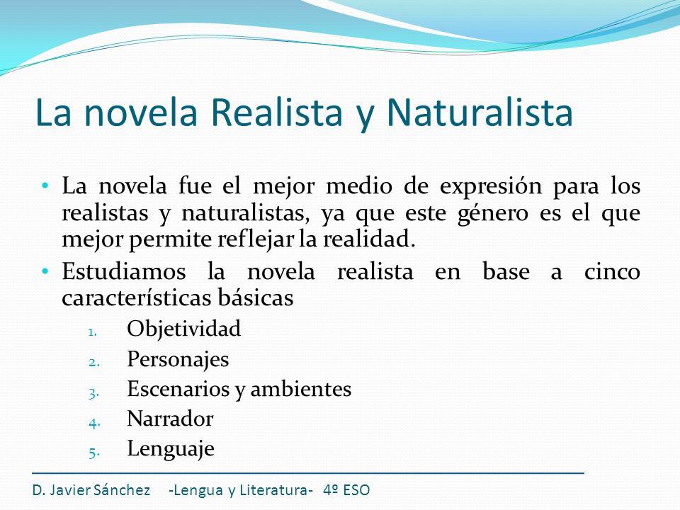 La novela Realista y Naturalista La novela fue el mejor medio de expresión para los realistas y naturalistas, ya que este género es el que mejor permi