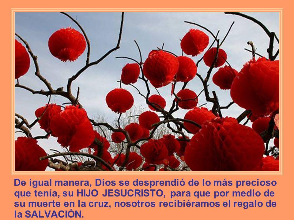 De igual manera, Dios se desprendió de lo más precioso que tenía, su HIJO JESUCRISTO, para que por medio de su muerte en la cruz, nosotros recibiéramo