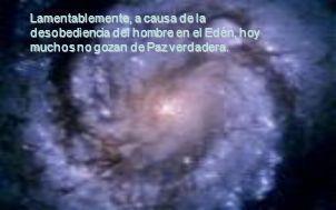 Lamentablemente, a causa de la desobediencia del hombre en el Edén, hoy muchos no gozan de Paz verdadera.