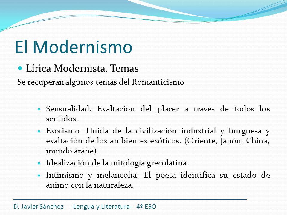 El Modernismo Lírica Modernista. Temas Se recuperan algunos temas del Romanticismo Sensualidad: Exaltación del placer a través de todos los sentidos.
