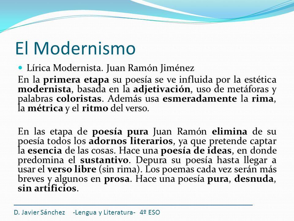 El Modernismo Lírica Modernista. Juan Ramón Jiménez En la primera etapa su poesía se ve influida por la estética modernista, basada en la adjetivación