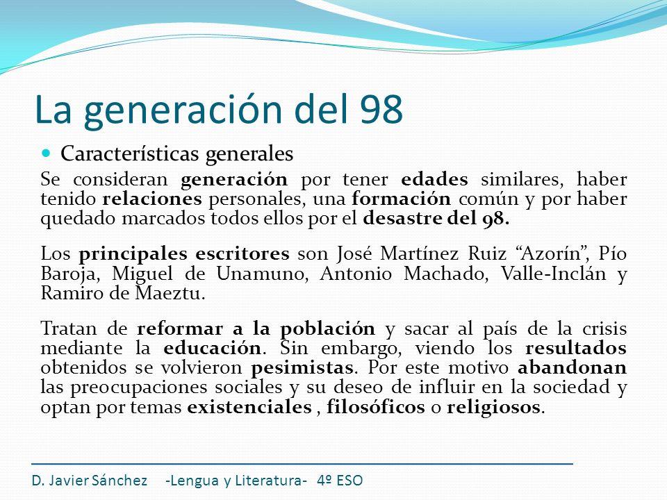 La generación del 98 Características generales Se consideran generación por tener edades similares, haber tenido relaciones personales, una formación