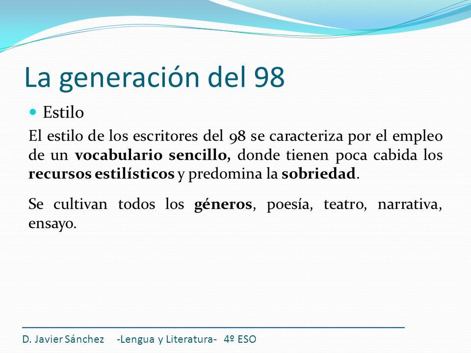 La generación del 98 Estilo El estilo de los escritores del 98 se caracteriza por el empleo de un vocabulario sencillo, donde tienen poca cabida los r