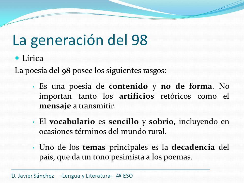La generación del 98 Lírica La poesía del 98 posee los siguientes rasgos: Es una poesía de contenido y no de forma. No importan tanto los artificios r
