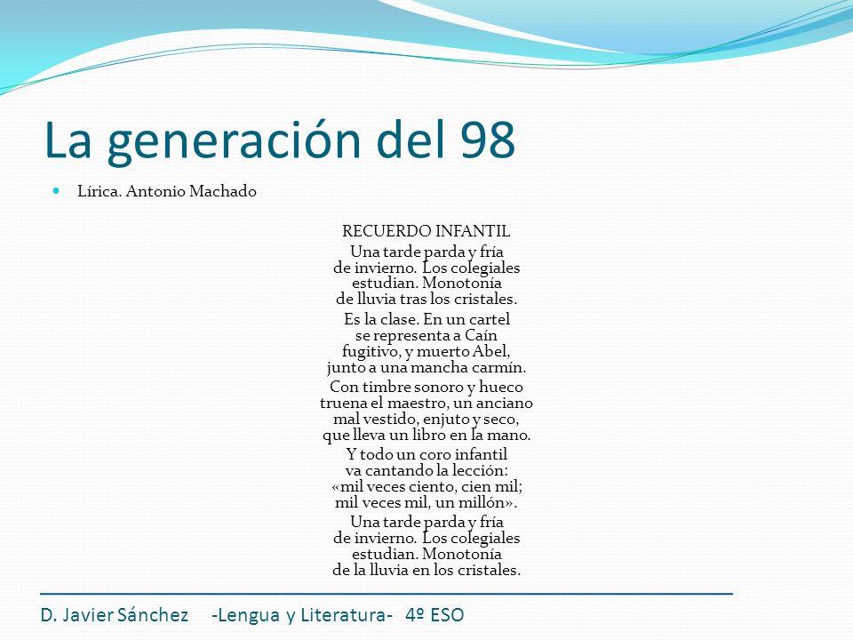 La generación del 98 Lírica. Antonio Machado RECUERDO INFANTIL Una tarde parda y fría de invierno. Los colegiales estudian. Monotonía de lluvia tras l