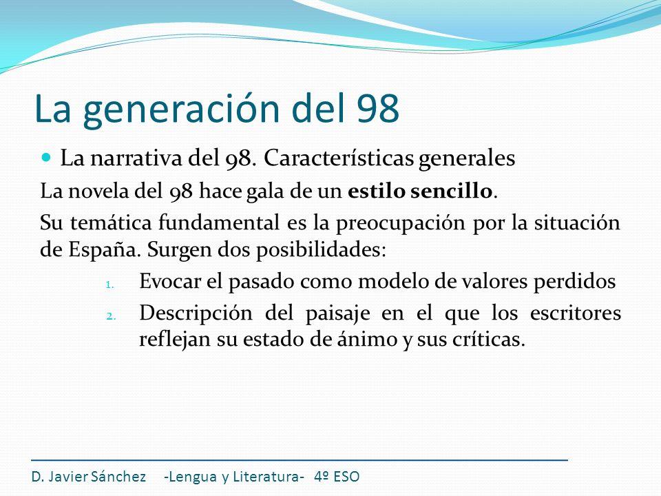 La generación del 98 La narrativa del 98. Características generales La novela del 98 hace gala de un estilo sencillo. Su temática fundamental es la pr