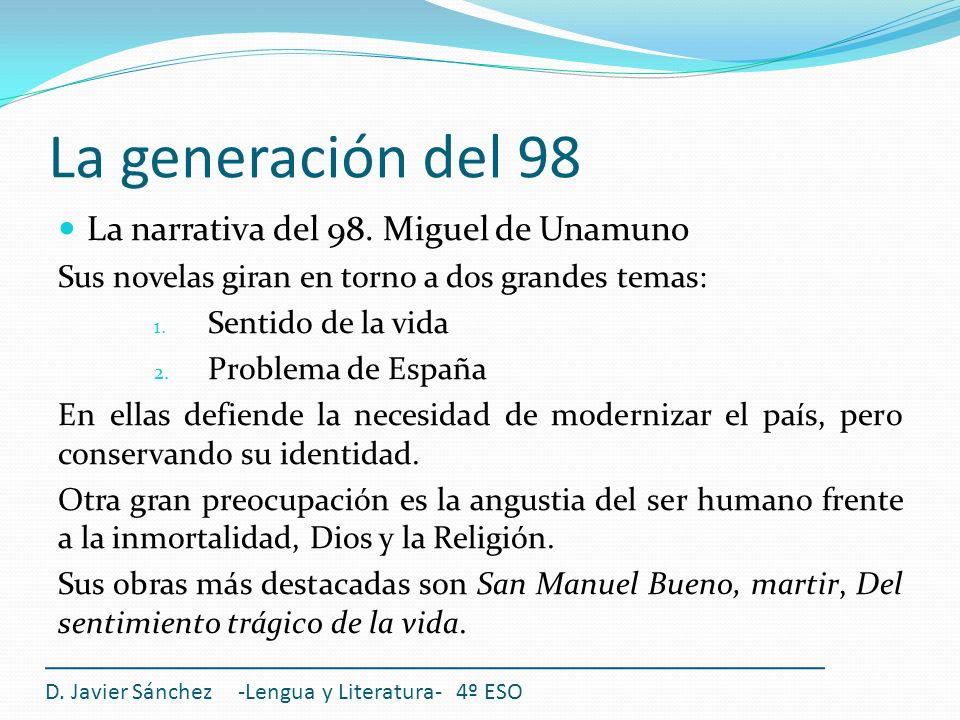La generación del 98 La narrativa del 98. Miguel de Unamuno Sus novelas giran en torno a dos grandes temas: 1. Sentido de la vida 2. Problema de Españ