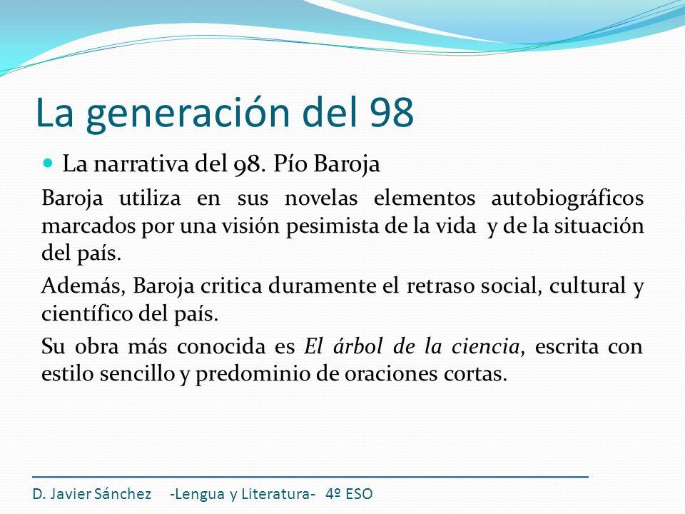 La generación del 98 La narrativa del 98. Pío Baroja Baroja utiliza en sus novelas elementos autobiográficos marcados por una visión pesimista de la v