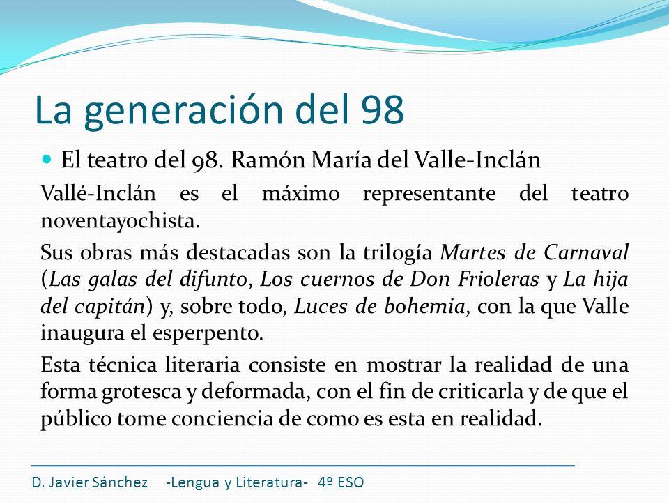 La generación del 98 El teatro del 98. Ramón María del Valle-Inclán Vallé-Inclán es el máximo representante del teatro noventayochista. Sus obras más