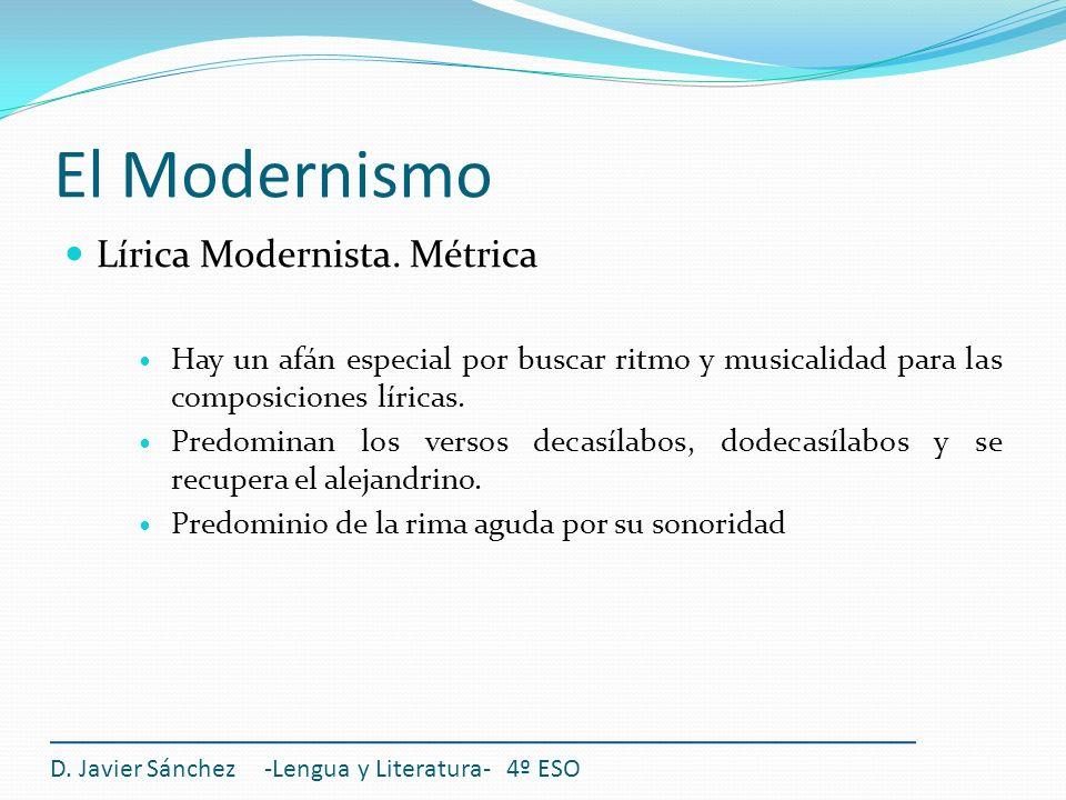 El Modernismo Lírica Modernista. Métrica Hay un afán especial por buscar ritmo y musicalidad para las composiciones líricas. Predominan los versos dec