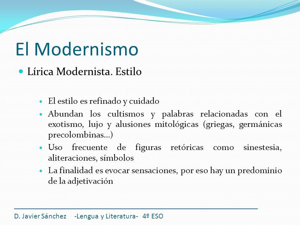 El Modernismo Lírica Modernista. Estilo El estilo es refinado y cuidado Abundan los cultismos y palabras relacionadas con el exotismo, lujo y alusione