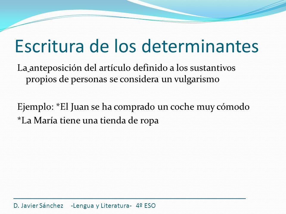 Escritura de los determinantes La anteposición del artículo definido a los sustantivos propios de personas se considera un vulgarismo Ejemplo: *El Jua
