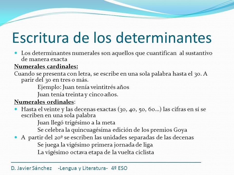 Escritura de los determinantes Los determinantes numerales son aquellos que cuantifican al sustantivo de manera exacta Numerales cardinales: Cuando se