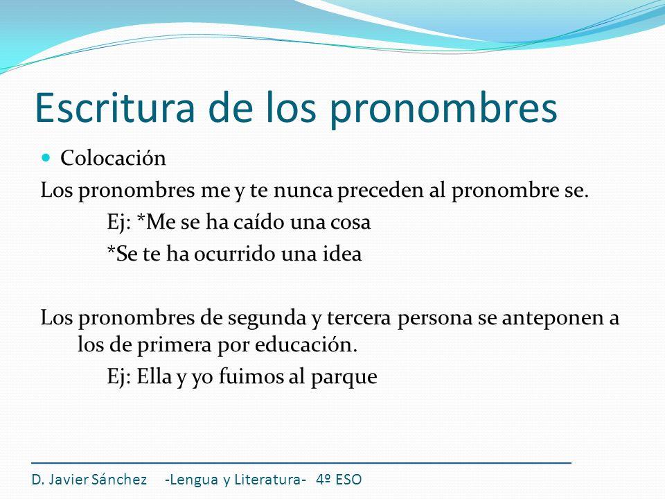 Escritura de los pronombres Colocación Los pronombres me y te nunca preceden al pronombre se. Ej: *Me se ha caído una cosa *Se te ha ocurrido una idea
