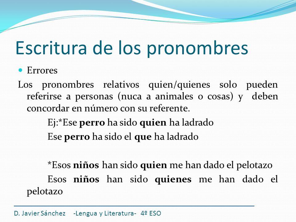 Escritura de los pronombres Errores Los pronombres relativos quien/quienes solo pueden referirse a personas (nuca a animales o cosas) y deben concorda