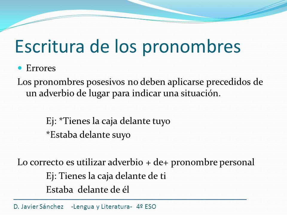 Escritura de los pronombres Errores Los pronombres posesivos no deben aplicarse precedidos de un adverbio de lugar para indicar una situación. Ej: *Ti