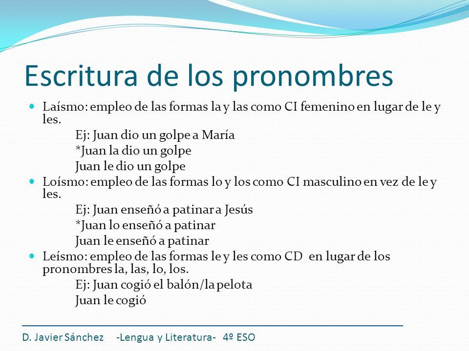 Escritura de los pronombres Laísmo: empleo de las formas la y las como CI femenino en lugar de le y les. Ej: Juan dio un golpe a María *Juan la dio un