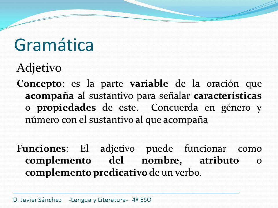 Gramática Adjetivo Concepto: es la parte variable de la oración que acompaña al sustantivo para señalar características o propiedades de este. Concuer