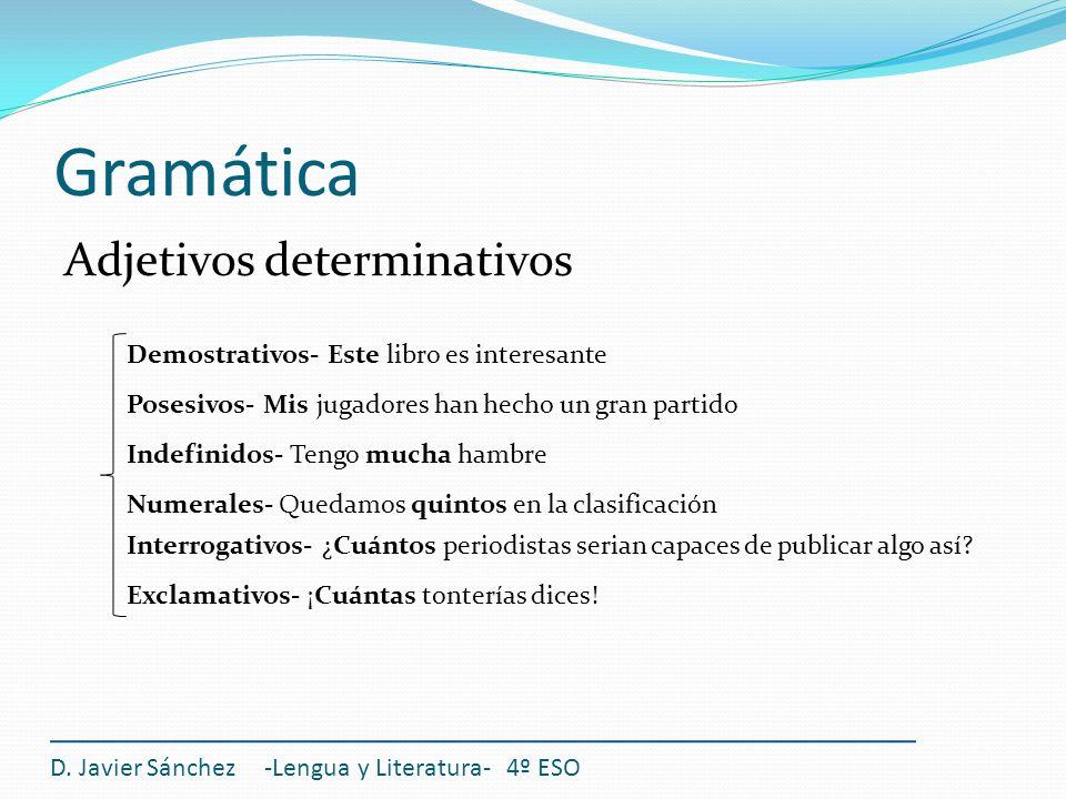 Gramática Adjetivos determinativos D. Javier Sánchez -Lengua y Literatura- 4º ESO Demostrativos- Este libro es interesante Posesivos- Mis jugadores ha