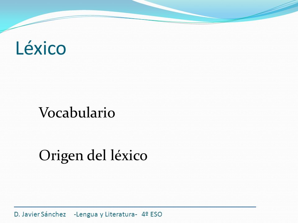 Vocabulario Concepto para los ejercicios Campo semántico: conjunto de palabras con significados relacionados, debido a que comparten un núcleo de significación o rasgo semántico (sema) común y se diferencian por otra serie de rasgos semánticos distinguidores.