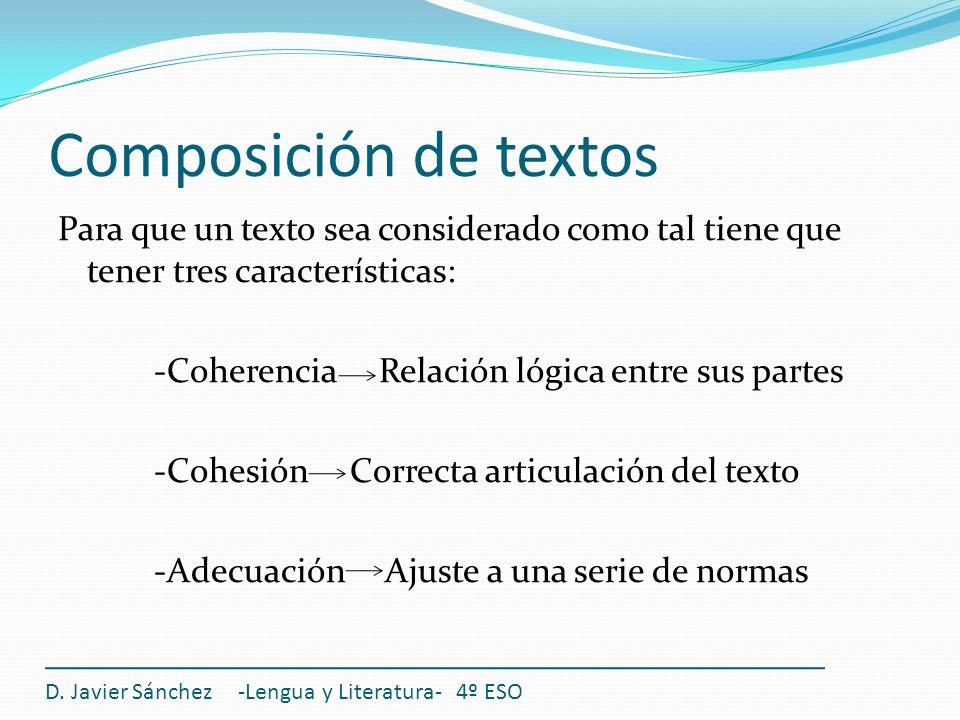 Composición de textos Para que un texto sea considerado como tal tiene que tener tres características: -Coherencia Relación lógica entre sus partes -C