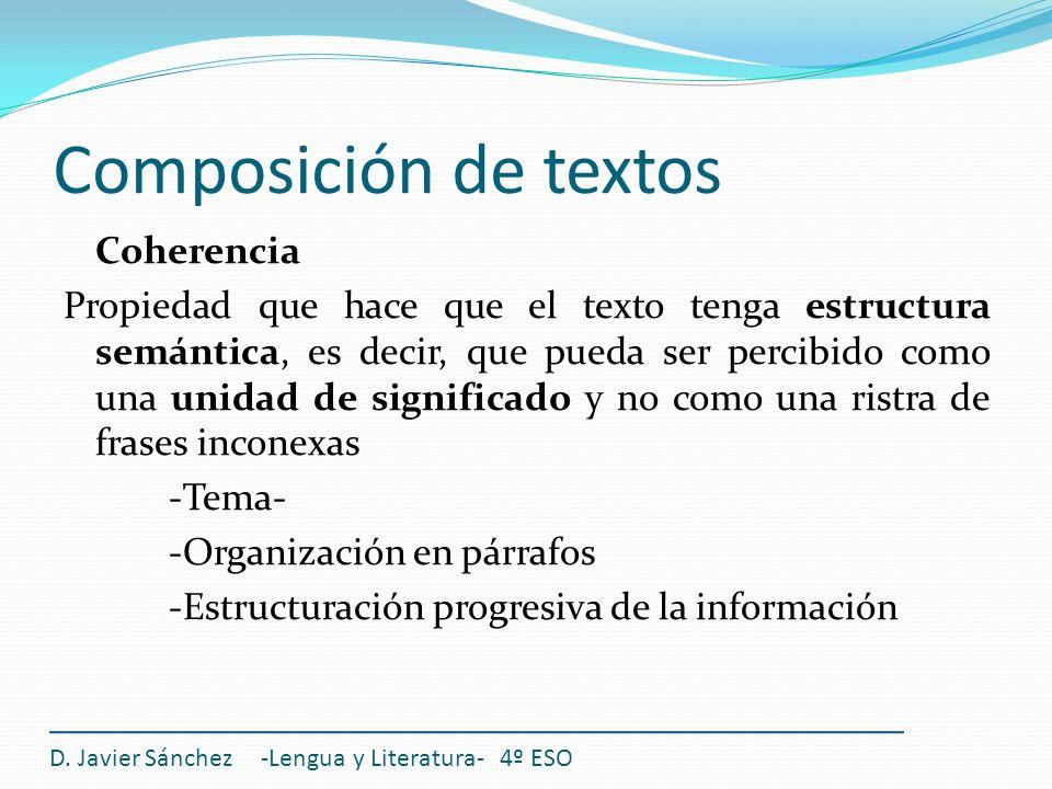 Composición de textos Coherencia Propiedad que hace que el texto tenga estructura semántica, es decir, que pueda ser percibido como una unidad de sign