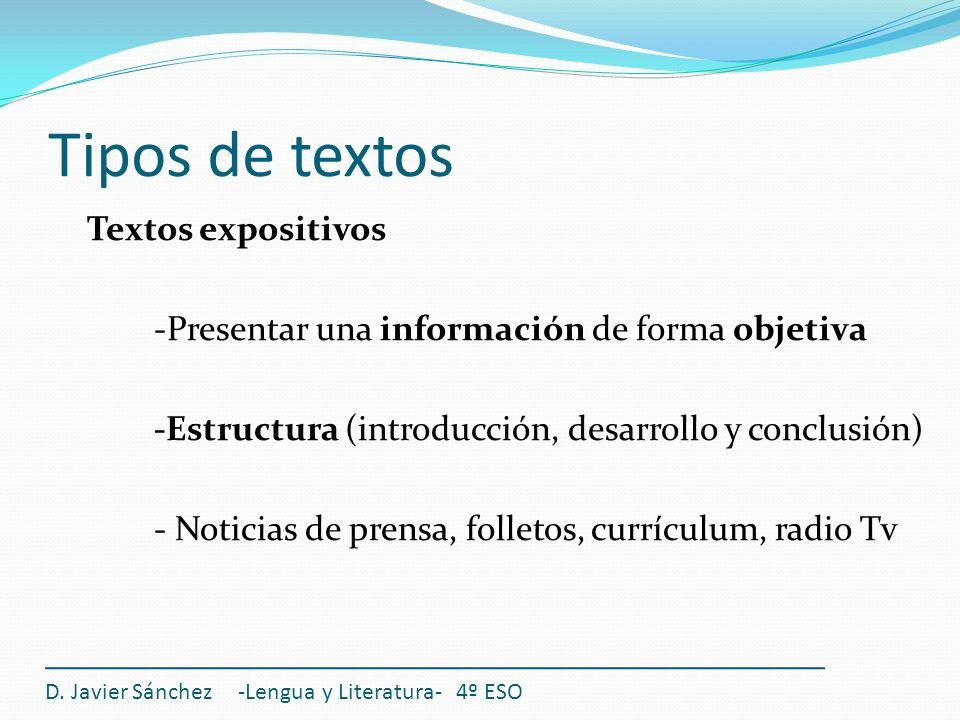 Tipos de textos Textos expositivos -Presentar una información de forma objetiva -Estructura (introducción, desarrollo y conclusión) - Noticias de pren