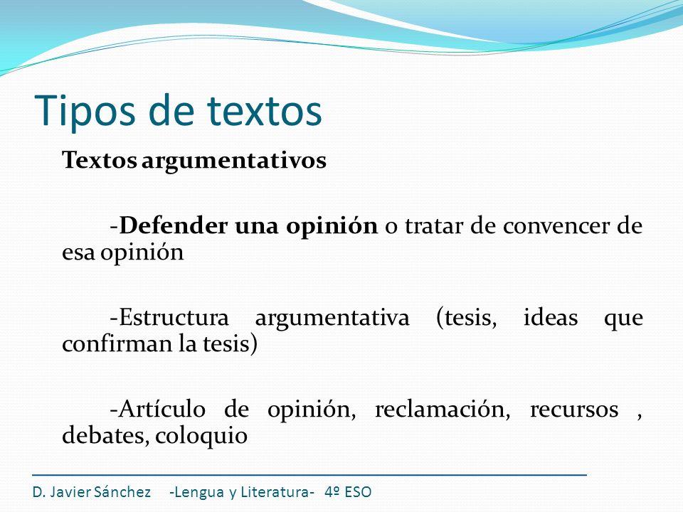 Tipos de textos Textos argumentativos -Defender una opinión o tratar de convencer de esa opinión -Estructura argumentativa (tesis, ideas que confirman