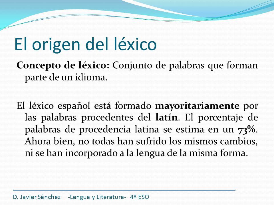 El origen del léxico Concepto de léxico: Conjunto de palabras que forman parte de un idioma. El léxico español está formado mayoritariamente por las p