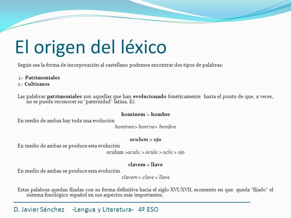 El origen del léxico Según sea la forma de incorporación al castellano podemos encontrar dos tipos de palabras: 1.- Patrimoniales 2.- Cultismos Las pa