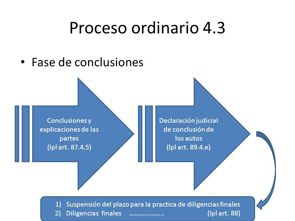 Proceso ordinario 4.3 Fase de conclusiones Conclusiones y explicaciones de las partes (lpl art. 87.4.5) Declaración judicial de conclusión de los auto