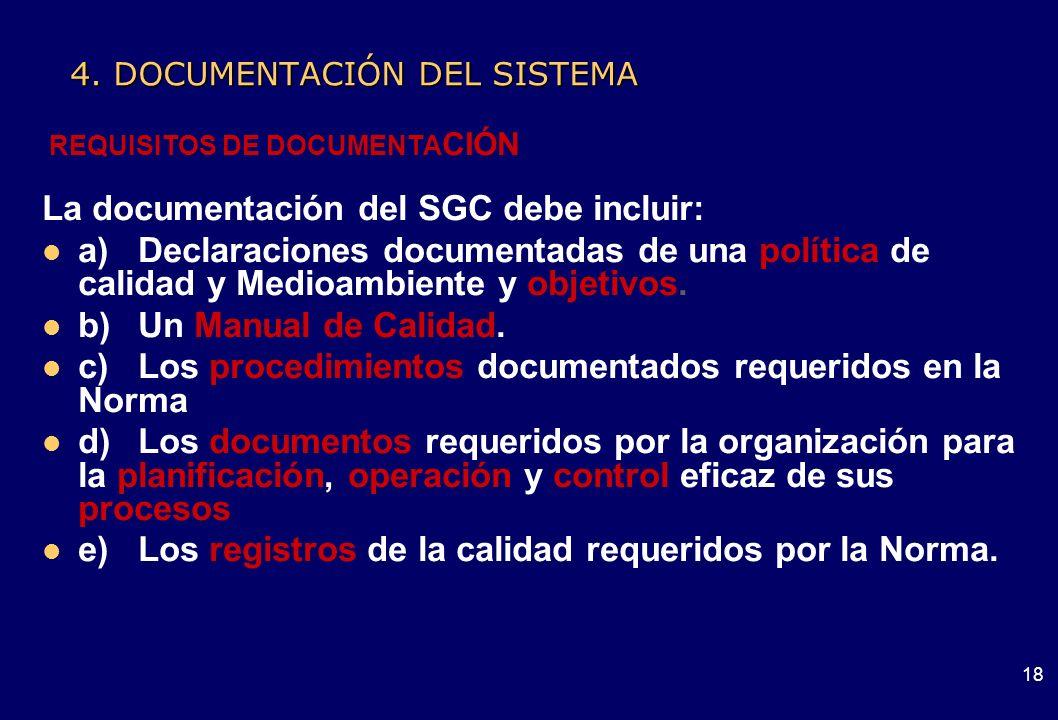 17 4. DOCUMENTACIÓN DEL SISTEMA EXTENSIÓN DE LA DOCUMENTACIÓN La extensión de la documentación del SGC puede diferir de una organización a otra debido