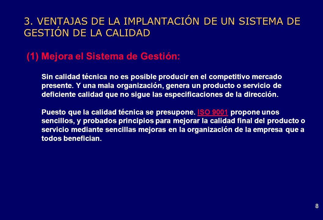 7 3. VENTAJAS DE LA IMPLANTACIÓN DE UN SISTEMA DE GESTIÓN DE LA CALIDAD (1) Mejora el Sistema de Gestión: La norma ISO 9001, es uno de los mejores mét