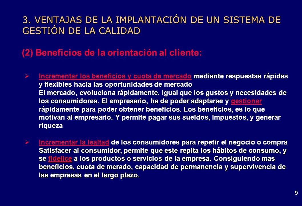 8 3. VENTAJAS DE LA IMPLANTACIÓN DE UN SISTEMA DE GESTIÓN DE LA CALIDAD Sin calidad técnica no es posible producir en el competitivo mercado presente.