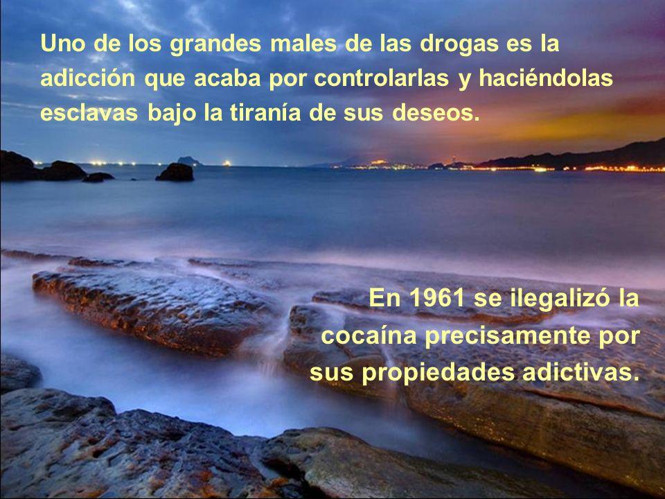 Uno de los grandes males de las drogas es la adicción que acaba por controlarlas y haciéndolas esclavas bajo la tiranía de sus deseos.