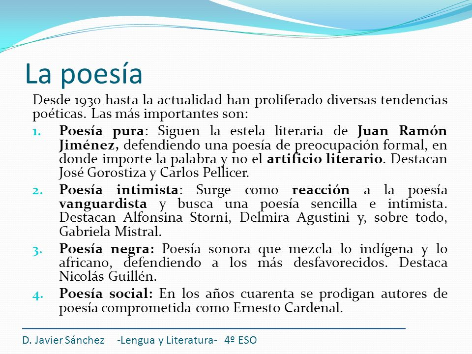 D. Javier Sánchez -Lengua y Literatura- 4º ESO Desde 1930 hasta la actualidad han proliferado diversas tendencias poéticas. Las más importantes son: 1