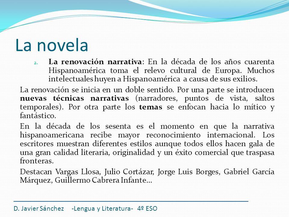 D. Javier Sánchez -Lengua y Literatura- 4º ESO 2. La renovación narrativa: En la década de los años cuarenta Hispanoamérica toma el relevo cultural de