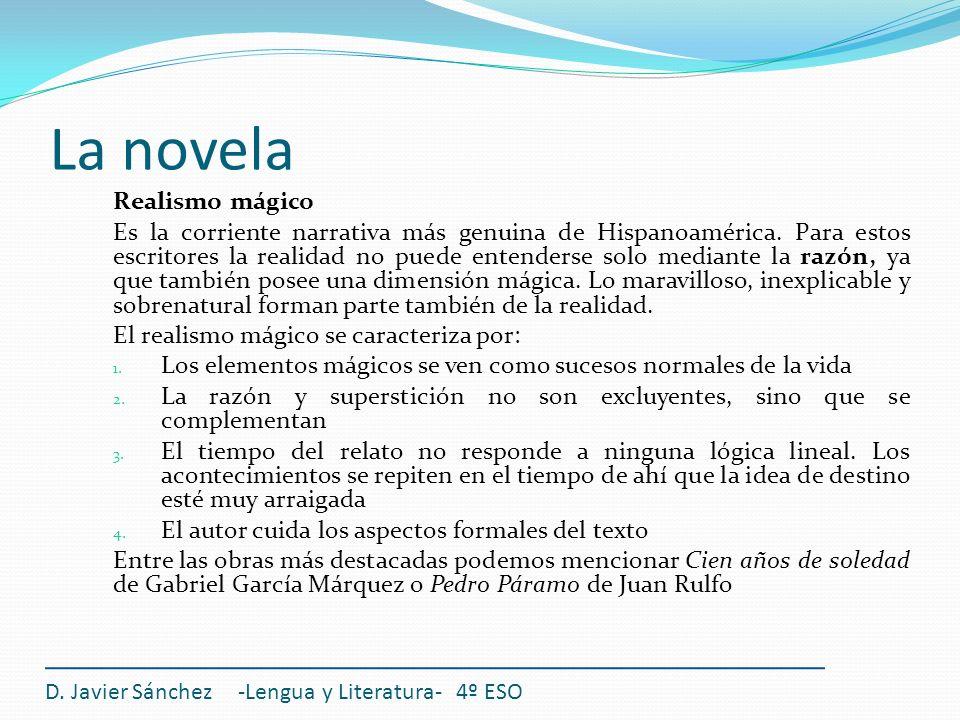 D. Javier Sánchez -Lengua y Literatura- 4º ESO Realismo mágico Es la corriente narrativa más genuina de Hispanoamérica. Para estos escritores la reali