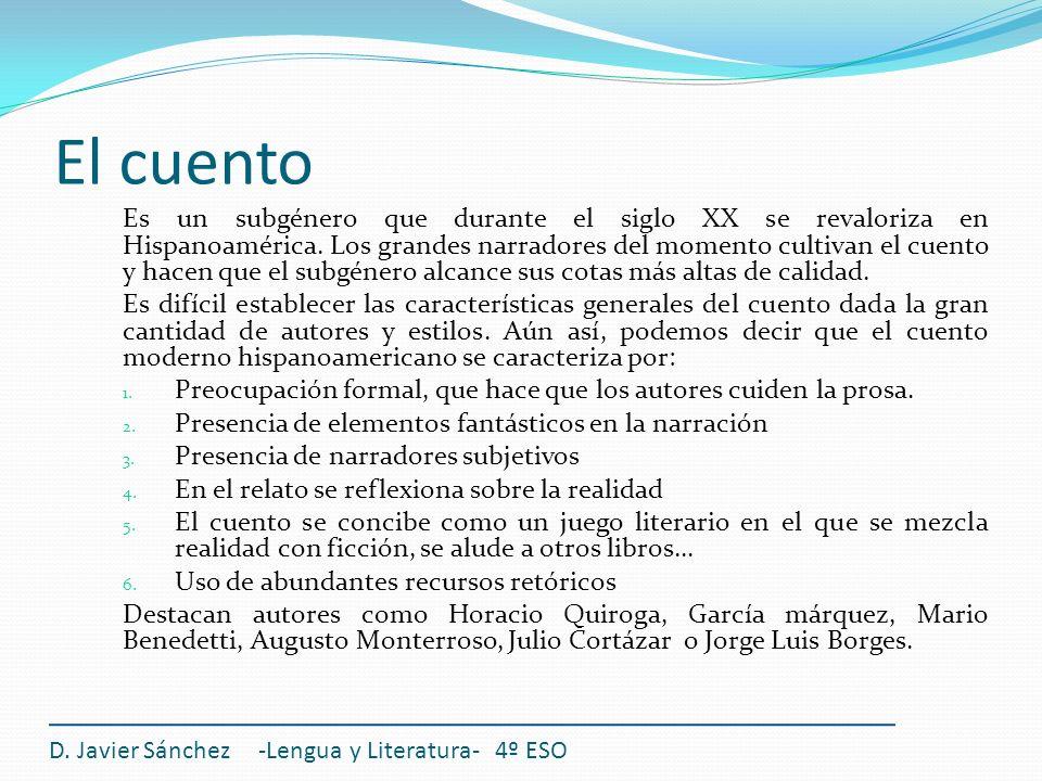 D. Javier Sánchez -Lengua y Literatura- 4º ESO Es un subgénero que durante el siglo XX se revaloriza en Hispanoamérica. Los grandes narradores del mom